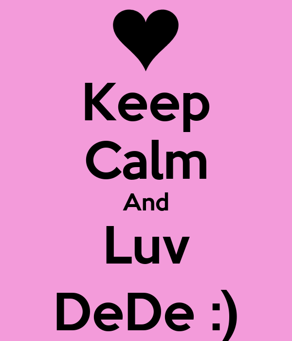 Keep Calm And Luv DeDe :)