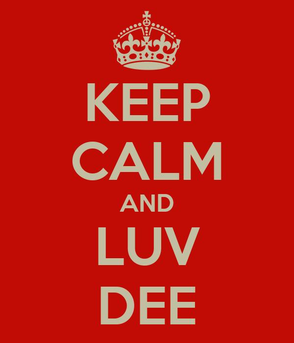 KEEP CALM AND LUV DEE