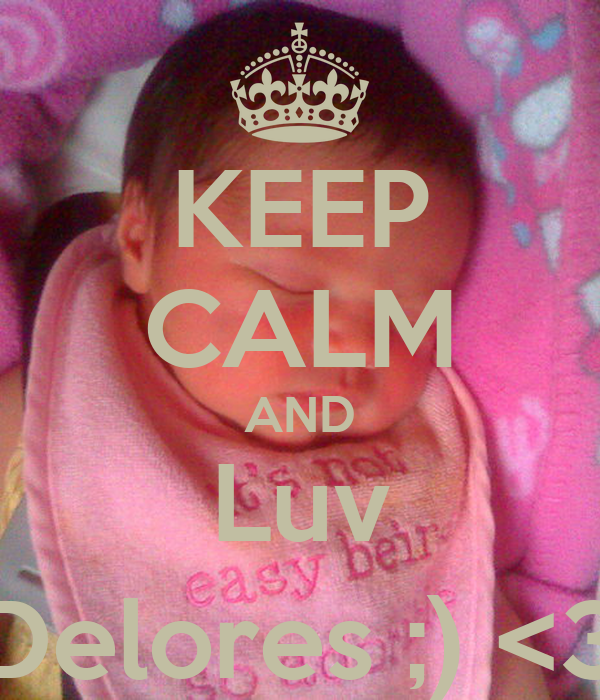 KEEP CALM AND Luv Delores ;) <3