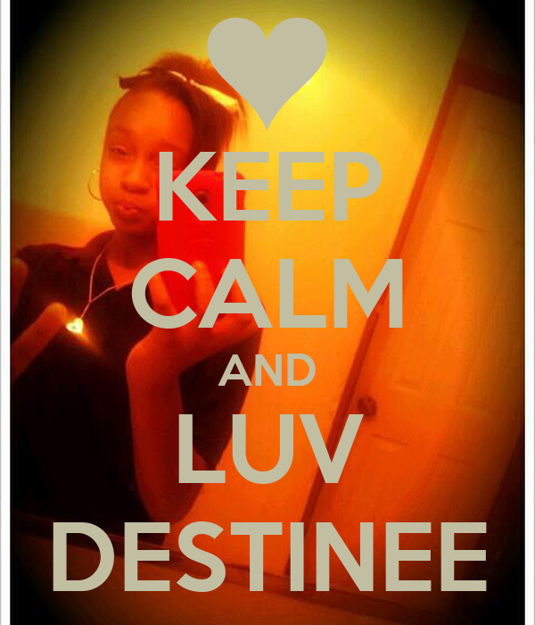 KEEP CALM AND LUV DESTINEE