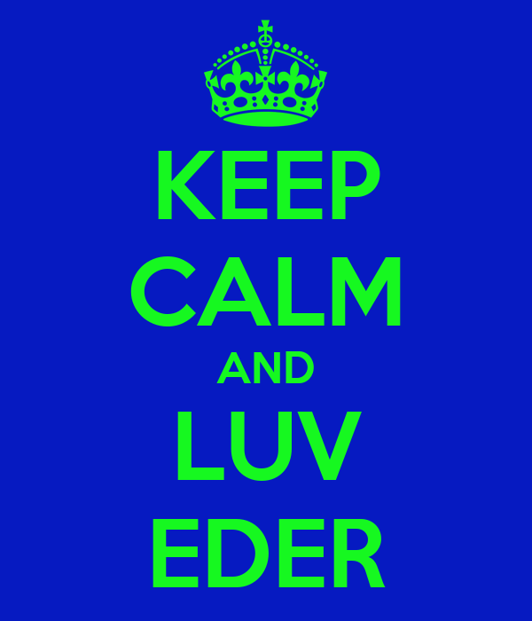 KEEP CALM AND LUV EDER