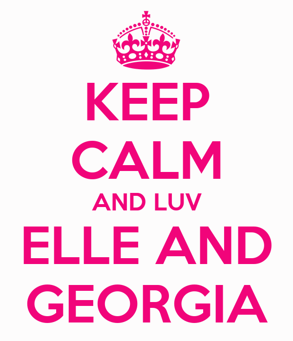 KEEP CALM AND LUV ELLE AND GEORGIA