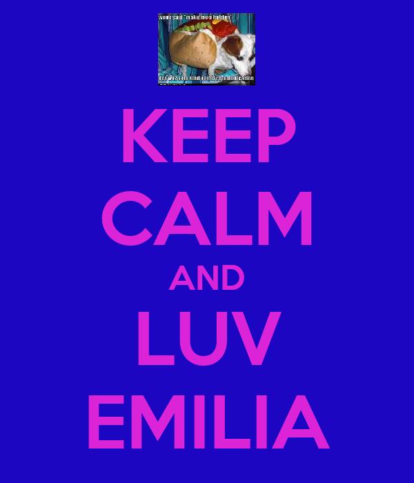 KEEP CALM AND LUV EMILIA