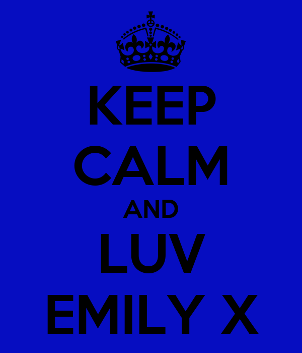 KEEP CALM AND LUV EMILY X