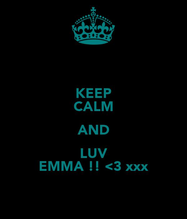 KEEP CALM AND LUV EMMA !! <3 xxx