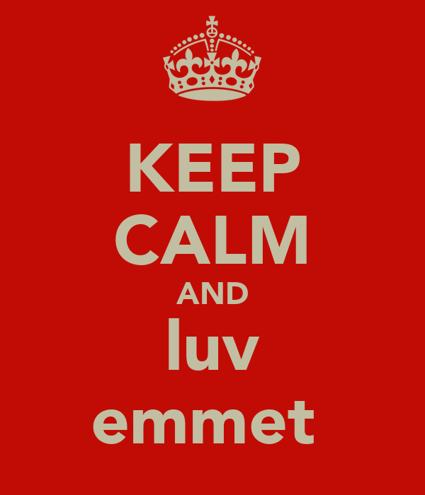 KEEP CALM AND luv emmet