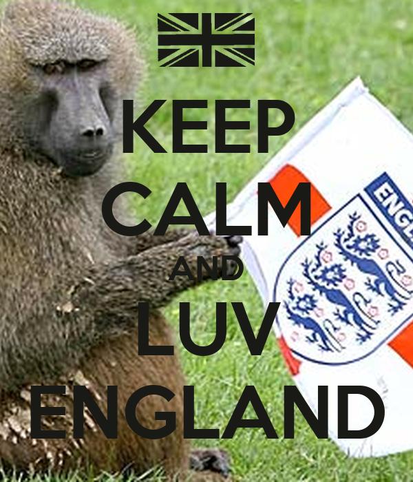 KEEP CALM AND LUV ENGLAND