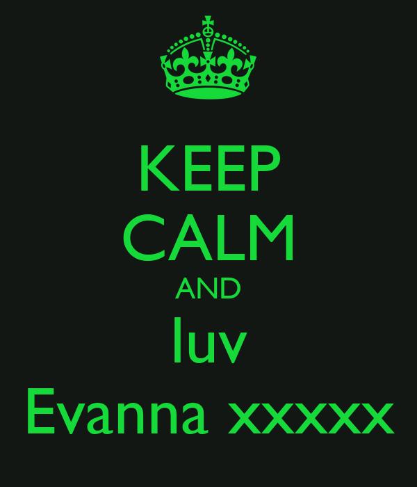 KEEP CALM AND luv Evanna xxxxx