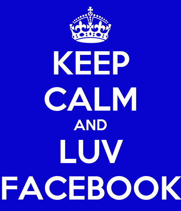 KEEP CALM AND LUV FACEBOOK