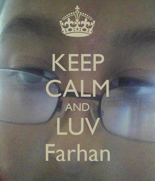 KEEP CALM AND LUV Farhan