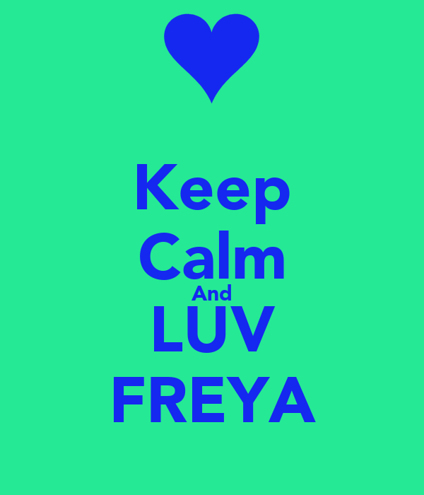 Keep Calm And LUV FREYA