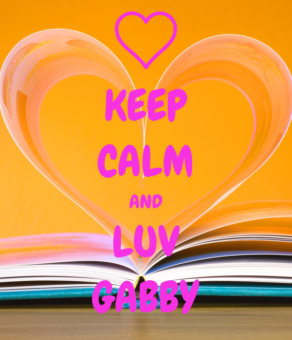 KEEP CALM AND LUV GABBY