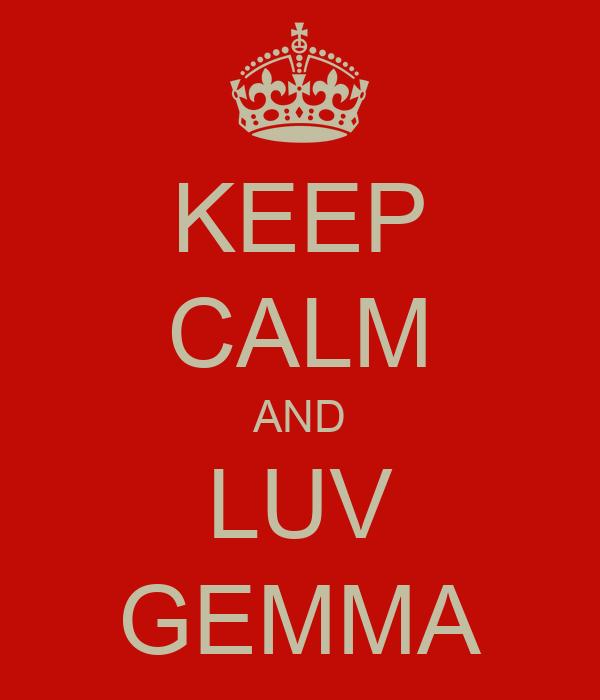 KEEP CALM AND LUV GEMMA