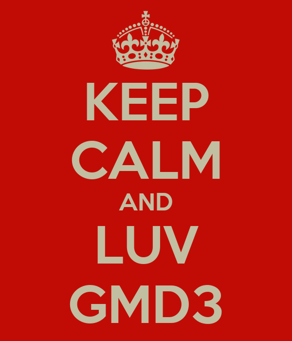KEEP CALM AND LUV GMD3