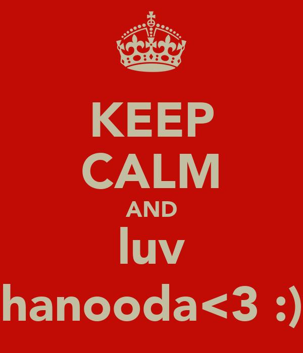 KEEP CALM AND luv hanooda<3 :)