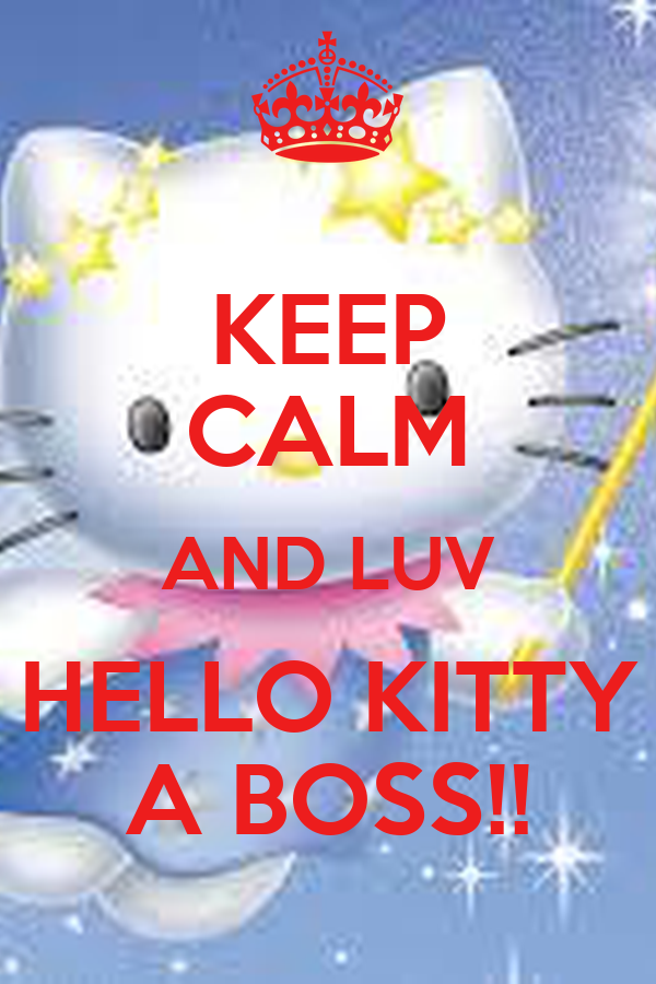 KEEP CALM AND LUV HELLO KITTY A BOSS!!