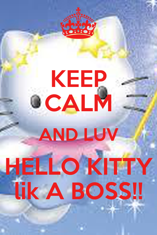 KEEP CALM AND LUV HELLO KITTY lik A BOSS!!