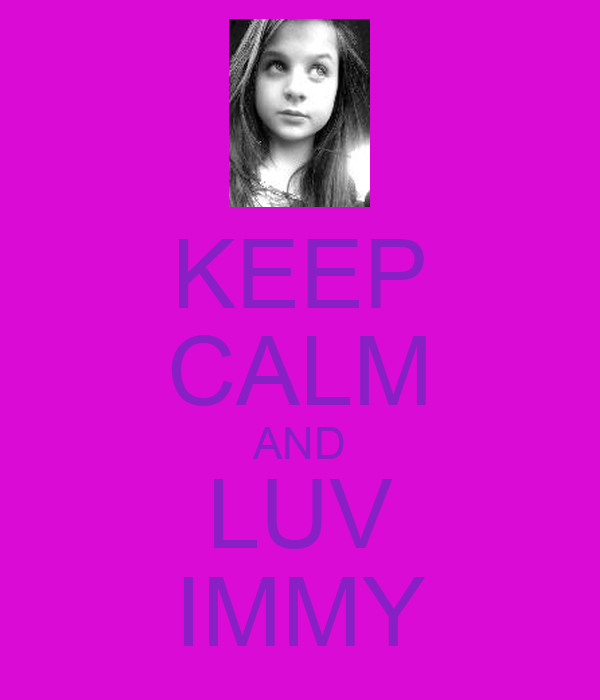 KEEP CALM AND LUV IMMY