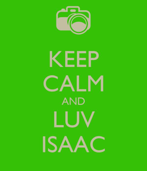 KEEP CALM AND LUV ISAAC
