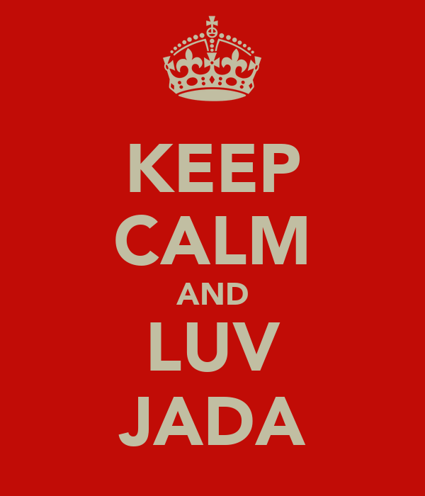 KEEP CALM AND LUV JADA