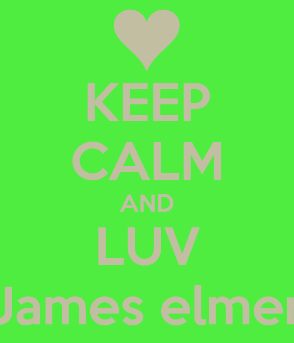 KEEP CALM AND LUV James elmer