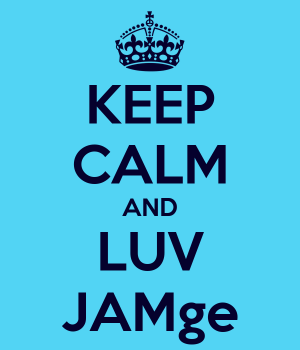 KEEP CALM AND LUV JAMge