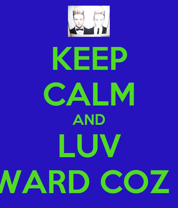 KEEP CALM AND LUV JEDWARD COZ I DO