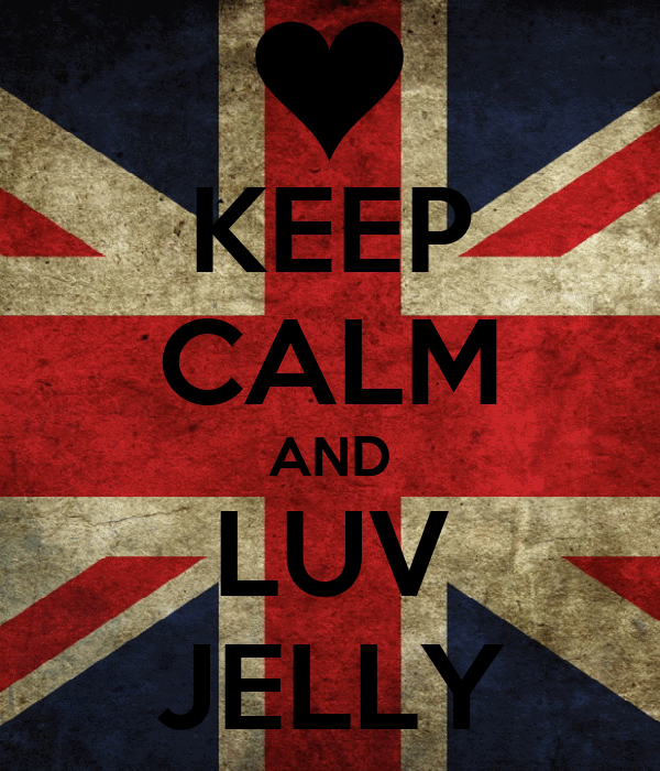 KEEP CALM AND LUV JELLY