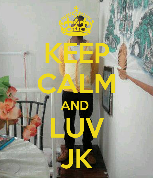 KEEP CALM AND  LUV JK