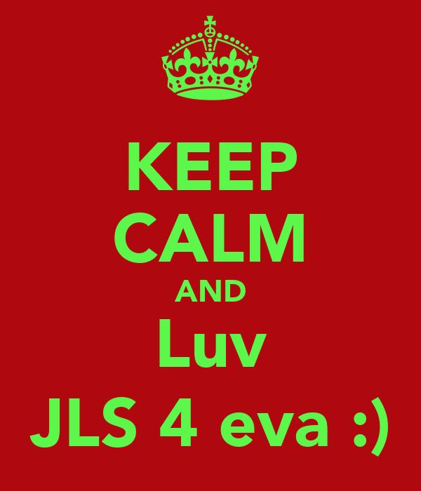 KEEP CALM AND Luv JLS 4 eva :)