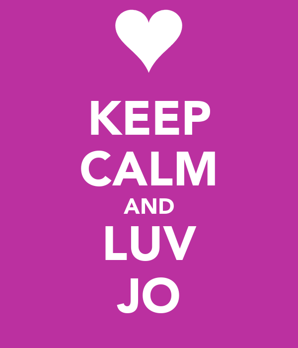 KEEP CALM AND LUV JO