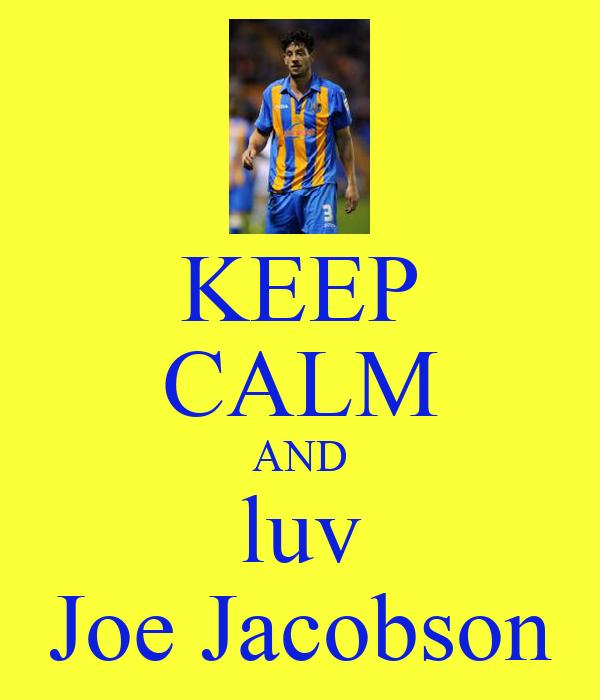 KEEP CALM AND luv Joe Jacobson
