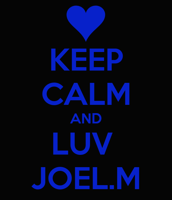 KEEP CALM AND LUV  JOEL.M