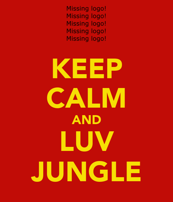 KEEP CALM AND LUV JUNGLE