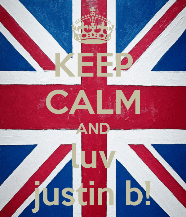 KEEP CALM AND luv justin b!