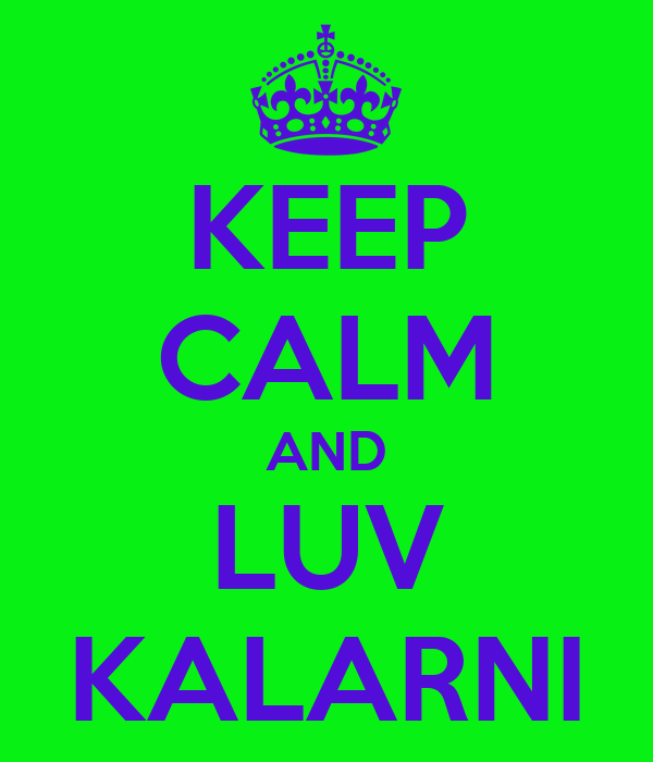 KEEP CALM AND LUV KALARNI