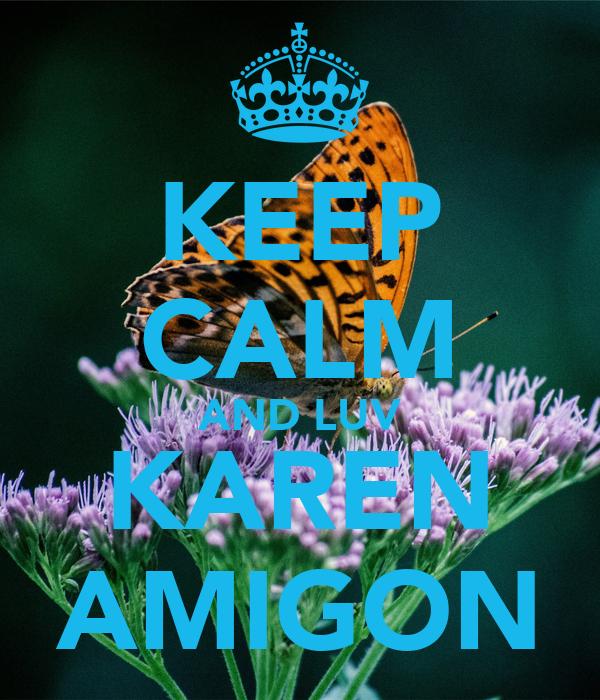 KEEP CALM AND LUV KAREN AMIGON