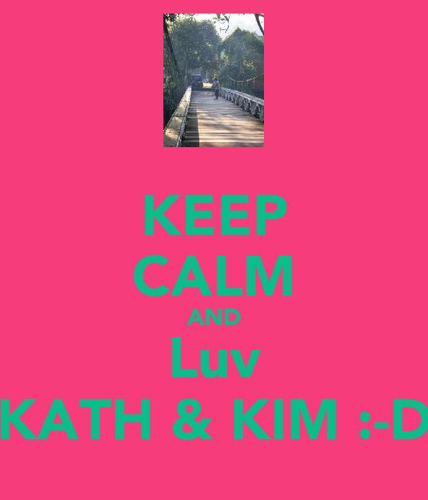 KEEP CALM AND Luv KATH & KIM :-D