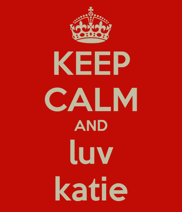 KEEP CALM AND luv katie