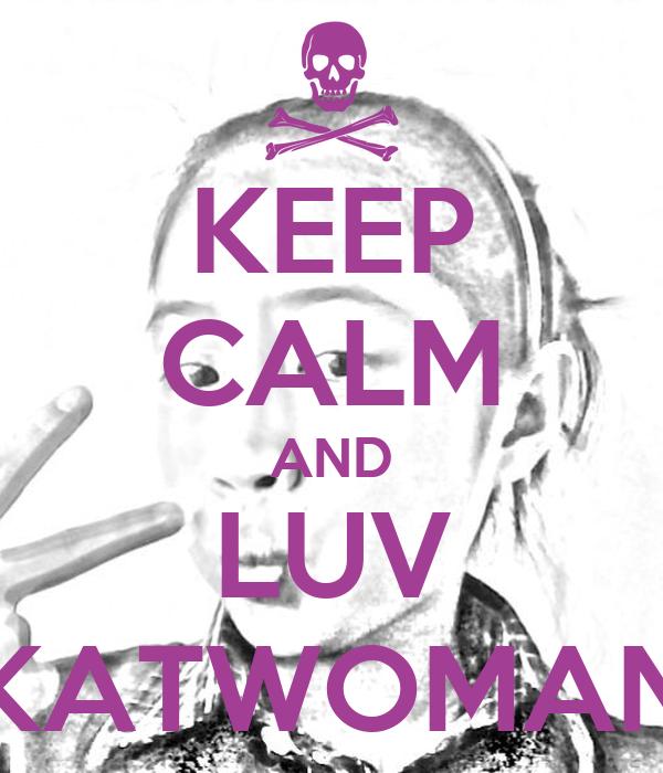 KEEP CALM AND LUV KATWOMAN