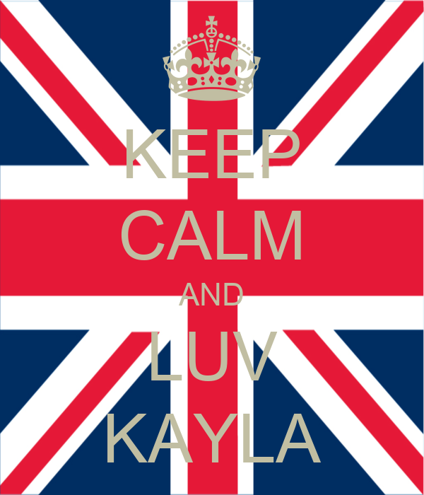 KEEP CALM AND LUV KAYLA
