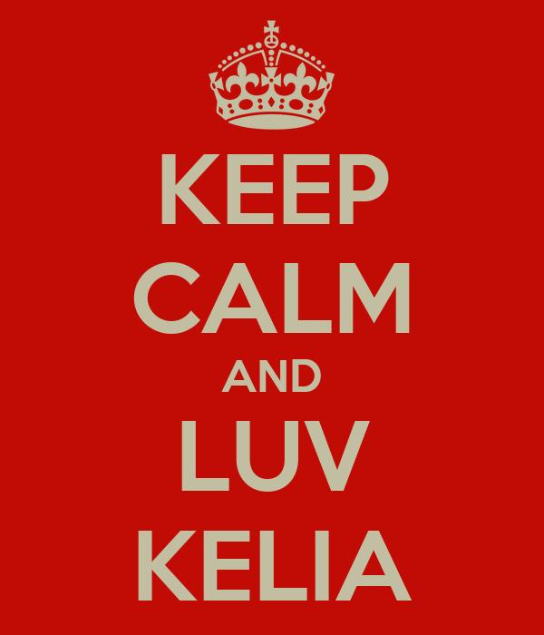 KEEP CALM AND LUV KELIA