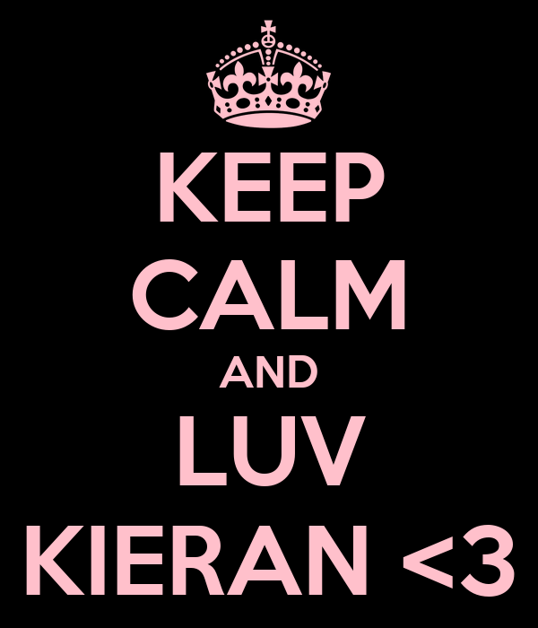 KEEP CALM AND LUV KIERAN <3