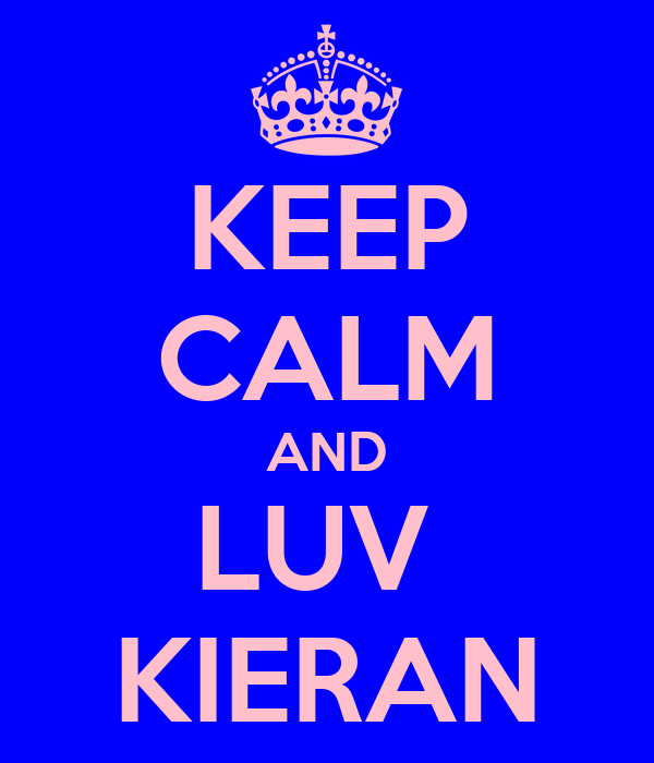 KEEP CALM AND LUV  KIERAN