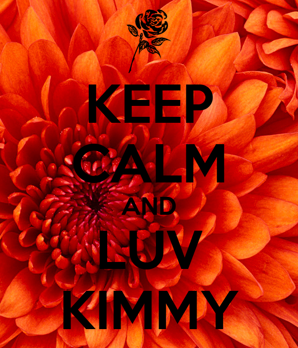 KEEP CALM AND LUV KIMMY