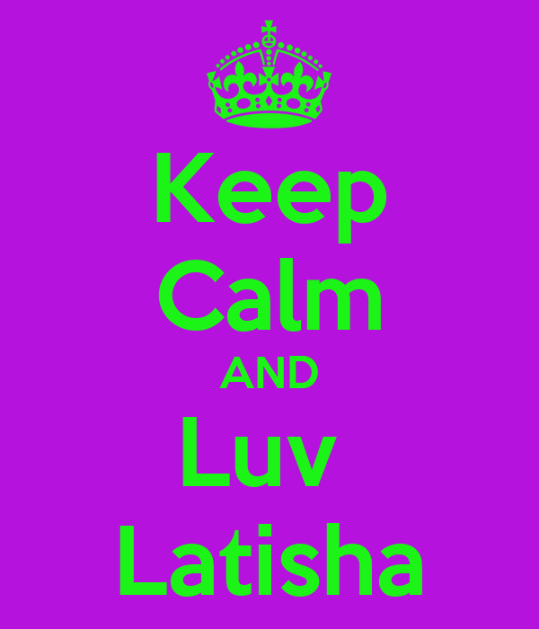 Keep Calm AND Luv  Latisha