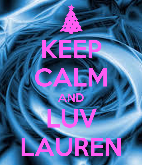 KEEP CALM AND LUV LAUREN