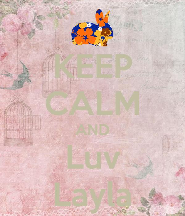 KEEP CALM AND Luv Layla