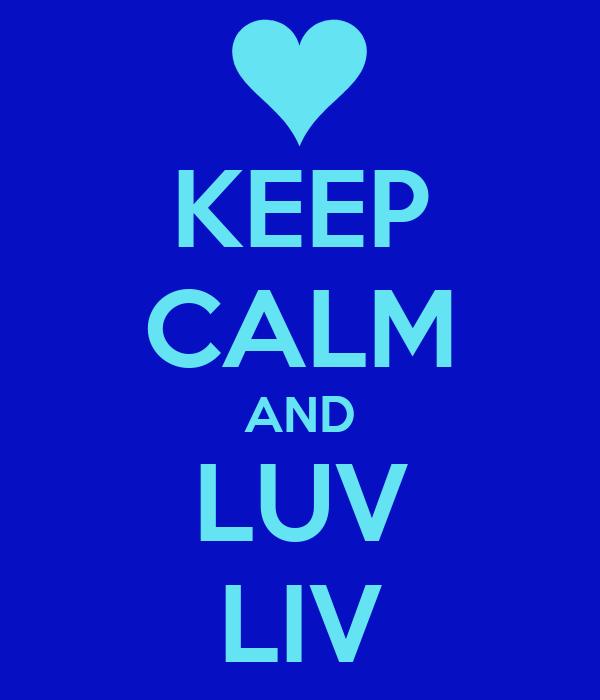 KEEP CALM AND LUV LIV