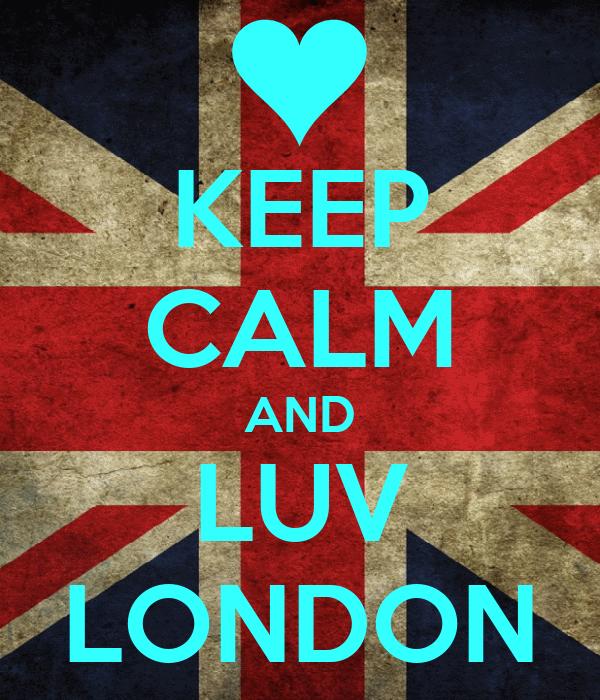 KEEP CALM AND LUV LONDON